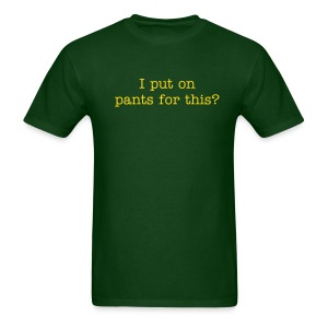 I Put On Pants For This? - Men's T-Shirt