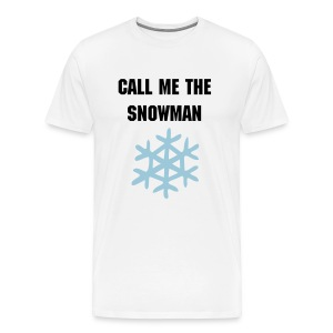 CALL ME THE SNOWMAN T Shirt - Men's Premium T-Shirt
