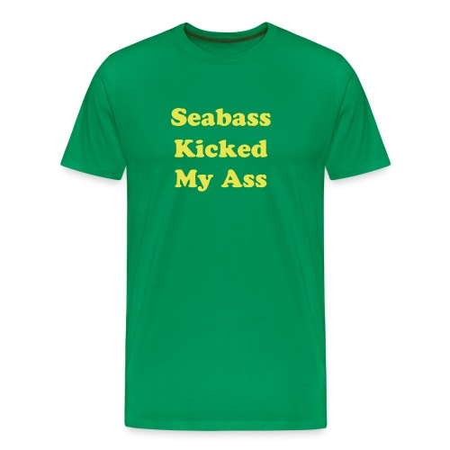 Seabass Kicked My Ass - Men's Premium T-Shirt