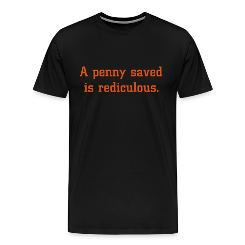 a penny saved... - Men's Premium T-Shirt