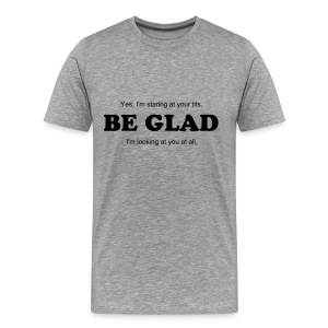 Be Glad Tee (Gray) - Men's Premium T-Shirt