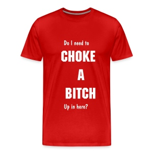 Choke-a-Bitch Tee (Red) - Men's Premium T-Shirt