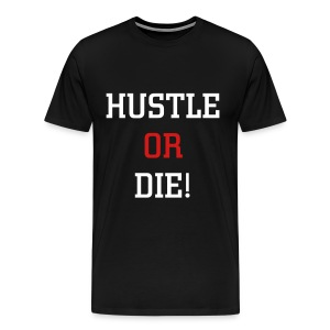 HUSTLE OR DIE  T Shirt - Men's Premium T-Shirt