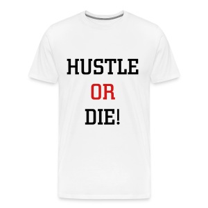HUSTLE OR DIE  T Shirt - White - Men's Premium T-Shirt