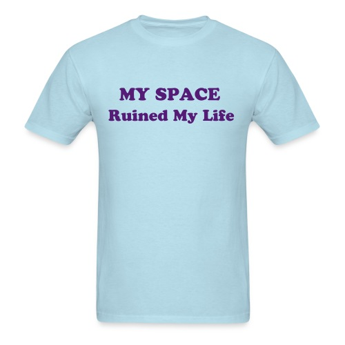 my space ruined my life - Men's T-Shirt