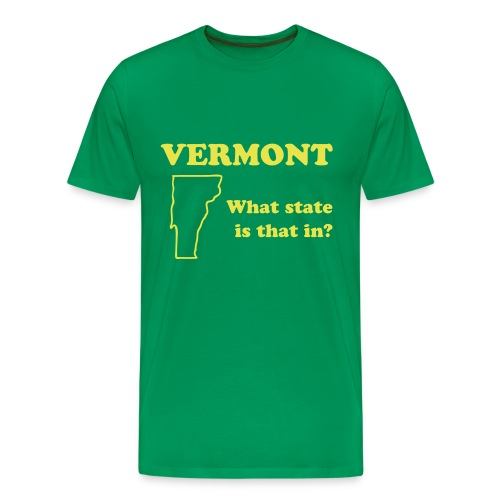 VERMONT: What State Is That In? - Men's Premium T-Shirt
