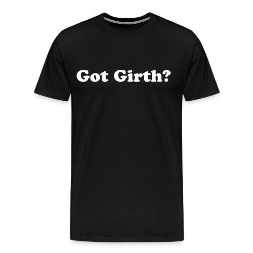 Got Girth? - Men's Premium T-Shirt