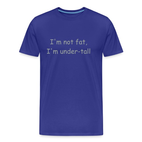 Not fat, under-tall - Men's Premium T-Shirt