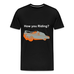 How You Riding Tee - Men's Premium T-Shirt