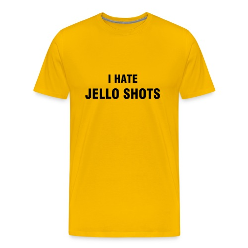 I Hate Jello Shots - Men's Premium T-Shirt