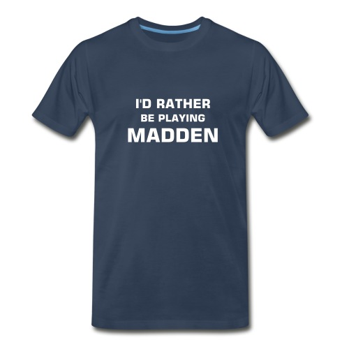 I'd Rather Be Playing Madden (navy) - Men's Premium T-Shirt