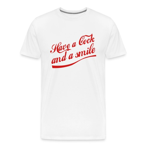 Have a Cock and a Smile (white) - Men's Premium T-Shirt