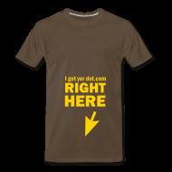 T-Shirts ~ Men's Premium T-Shirt ~ I Got Yer Dot.Com Right Here (chocolate)