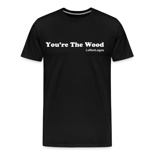 You're The Wood-Heavy - Men's Premium T-Shirt