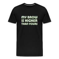 T-Shirts ~ Men's Premium T-Shirt ~ My Brow is Higher Than Yours (black with glow-in-the-dark text)