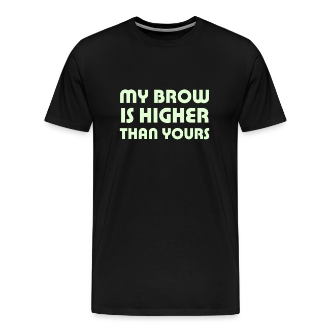 My Brow is Higher Than Yours (black with glow-in-the-dark text)