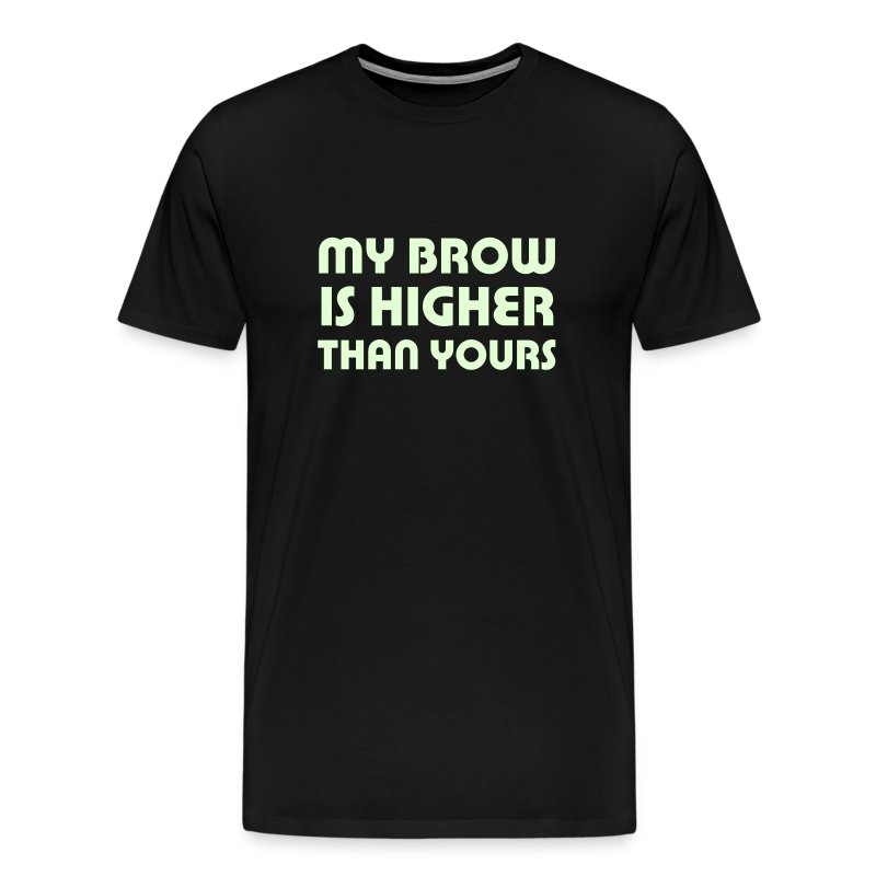 My Brow is Higher Than Yours (black with glow-in-the-dark text) - Men's Premium T-Shirt