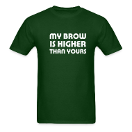 T-Shirts ~ Men's T-Shirt ~ My Brow is Higher Than Yours (green, no glow)