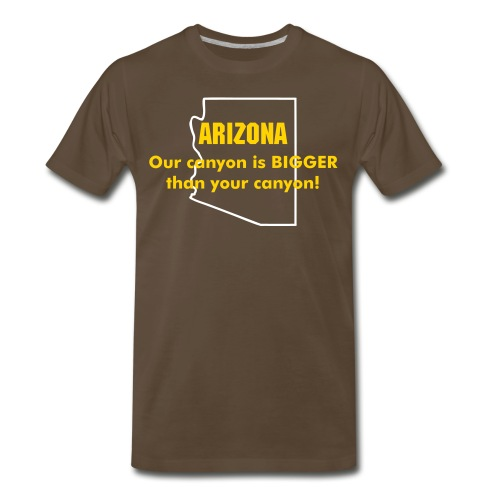 ARIZONA: Our canyon is BIGGER than your canyon! - Men's Premium T-Shirt