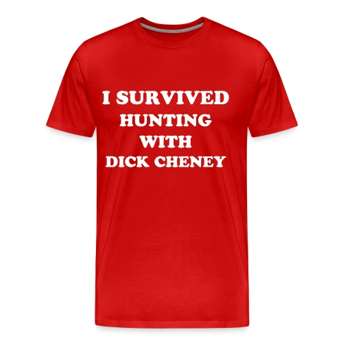 Heavyweight cotton T-Shirt: I survived hunting with Dick Cheney - Men's Premium T-Shirt