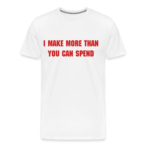 i make more - Men's Premium T-Shirt