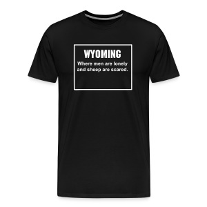 WYOMING: Where men are lonely, and sheep are scared. - Men's Premium T-Shirt