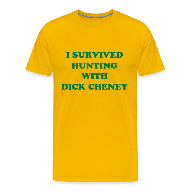Heavyweight cotton T-Shirt: I survived hunting with Dick Cheney