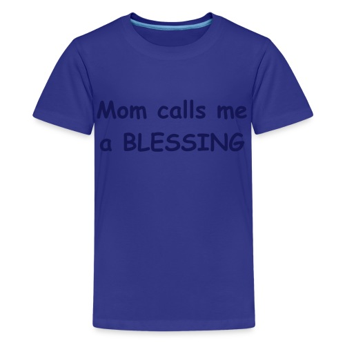 Mom calls me a BLESSING - Kids' Premium T-Shirt