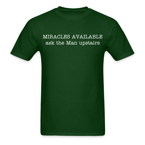 MIRACLES AVAILABLE ask the Man upstairs - Men's T-Shirt