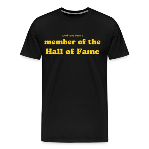'could have been a' Member of the Hall of Fame - Men's Premium T-Shirt