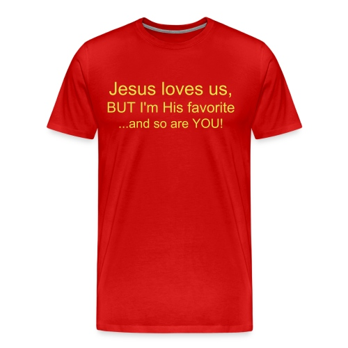 Jesus loves us BUT I'm His favorite and so are YOU! - Men's Premium T-Shirt