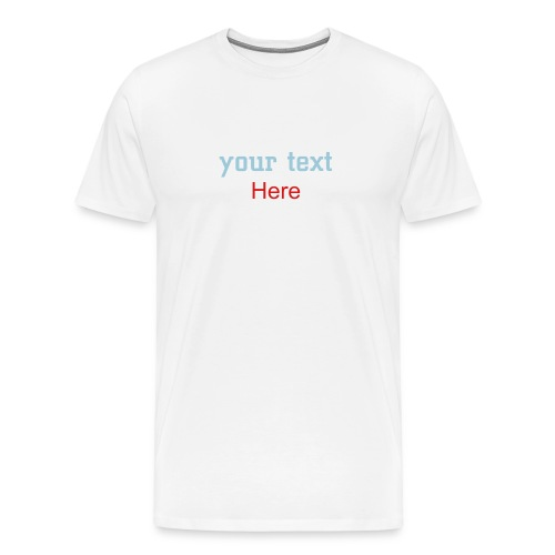 Your Text Here - Men's Premium T-Shirt