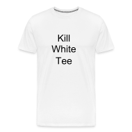 T-Shirts ~ Men's Premium T-Shirt ~ Kill White Tee 3X