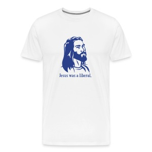 Jesus was a liberal. (white) - Men's Premium T-Shirt
