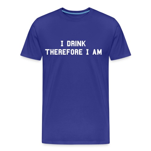 i drink therefore i am - Men's Premium T-Shirt