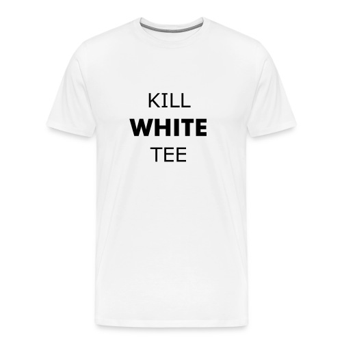 Kill White Tee - Men's Premium T-Shirt