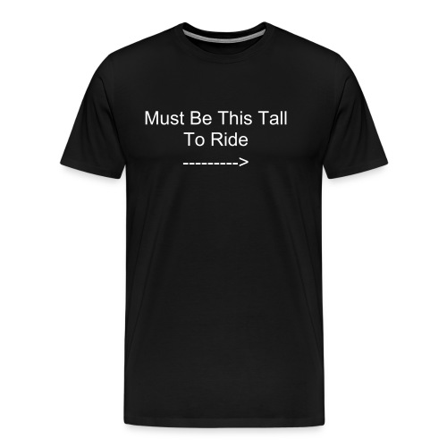 Must Be This Tall To Ride - Men's Premium T-Shirt