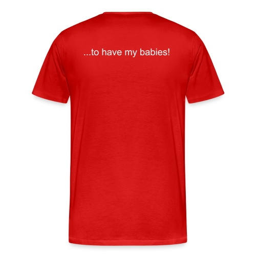 I want an SDT....to have my babies! shirt - Men's Premium T-Shirt