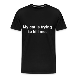 My cat is trying to kill me. - Men's Premium T-Shirt