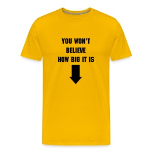 You Won't Believe How Big It Is... - Men's Premium T-Shirt