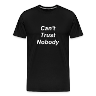 T-Shirts ~ Men's Premium T-Shirt ~ Can't Trust Nobody