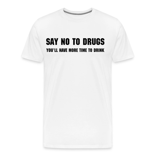 (you'll have more time to drink) - Men's Premium T-Shirt
