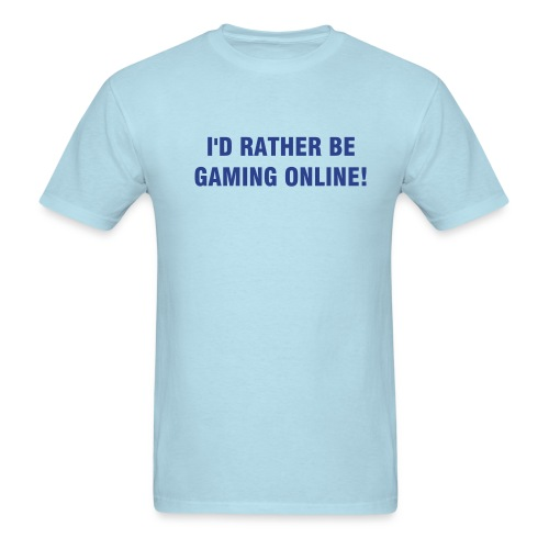 I'D RATHER BE GAMING ONLINE - Men's T-Shirt