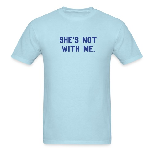 Not With Me! - Men's T-Shirt