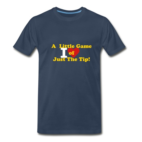 I Love A Little Game Of Just The Tip! - Men's Premium T-Shirt