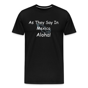 Aloha! from Mexico - Men's Premium T-Shirt