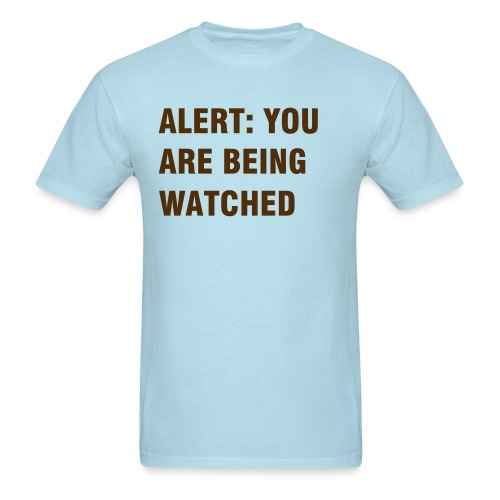Alert: You are being watched. - Men's T-Shirt
