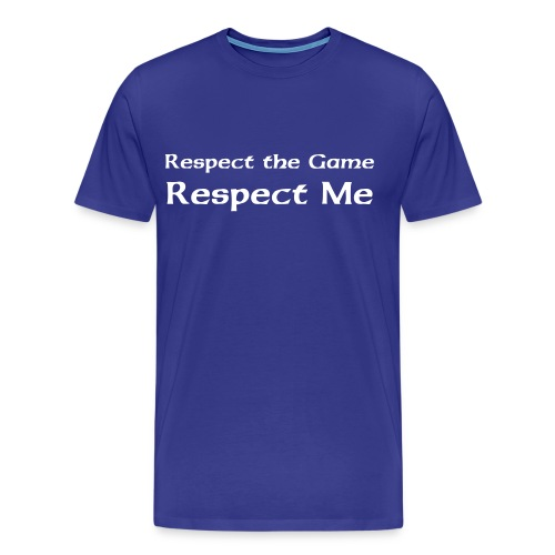 Respect the Game, Respect Me XXXL T-Shirt W/ Backside Print (Blue) - Men's Premium T-Shirt