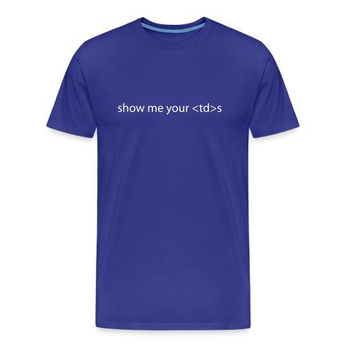 Show me your tds Shirt - Men's Premium T-Shirt