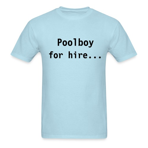 Pool Boy for hire - Men's T-Shirt